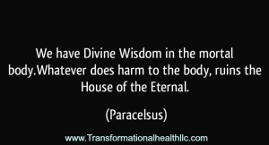 quote-we-have-divine-wisdom-in-the-mortal-body-whatever-does-harm-to-the-body-ruins-the-house-of-the-paracelsus-257975